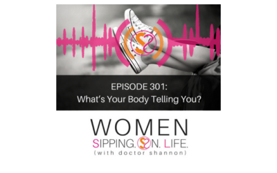 EPISODE 301: What's Your Body Telling You?