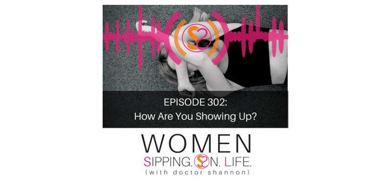 EPISODE 302: How Are You Showing Up?
