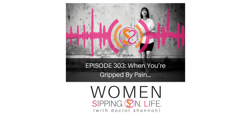 EPISODE 303: When You're Gripped By Pain…