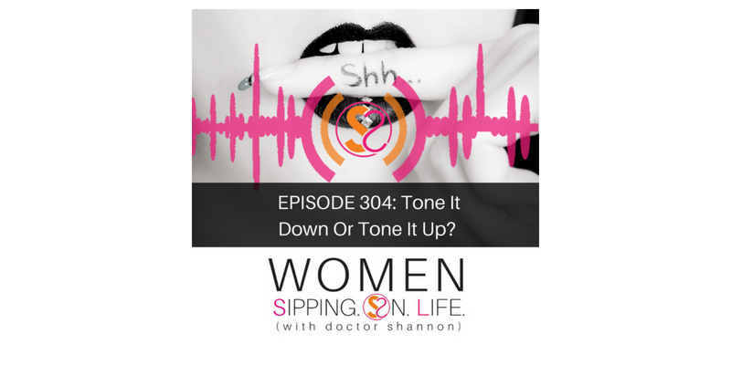 EPISODE 304: Tone It Down Or Tone It Up?