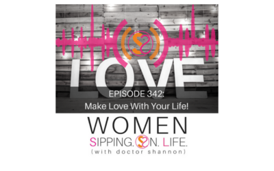 EPISODE 342: Make Love With Your Life!