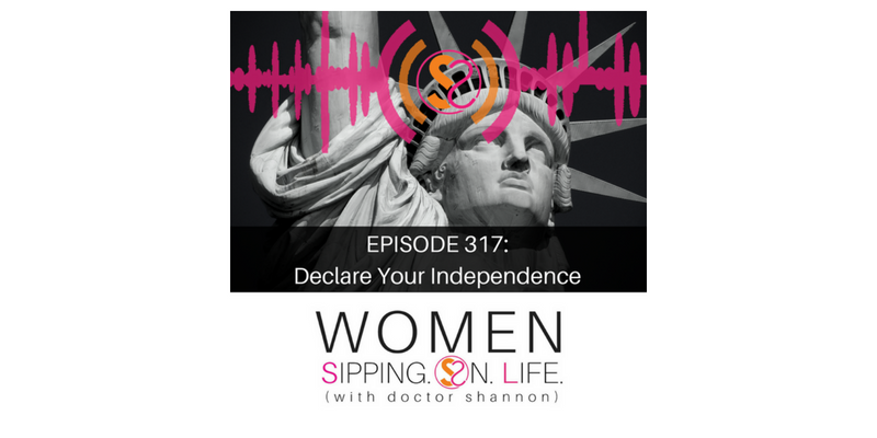 EPISODE 317: Declare Your Independence
