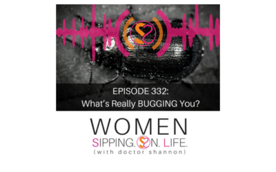 EPISODE 332: What's Really BUGGING You?