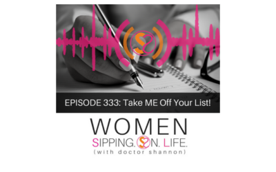 EPISODE 333: Take ME Off Your List!