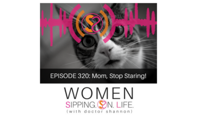 EPISODE 320: Mom, Stop Staring!