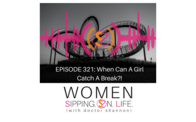 EPISODE 321: When Can A Girl Catch A Break?!
