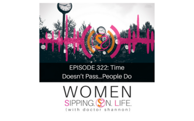EPISODE 322: Time Doesn't Pass…People Do