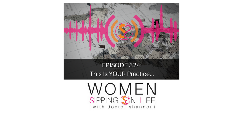 EPISODE 324: This Is YOUR Practice…