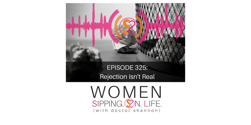 EPISODE 325: Rejection Isn't Real