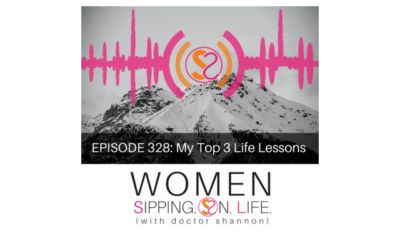 EPISODE 328: My Top 3 Life Lessons