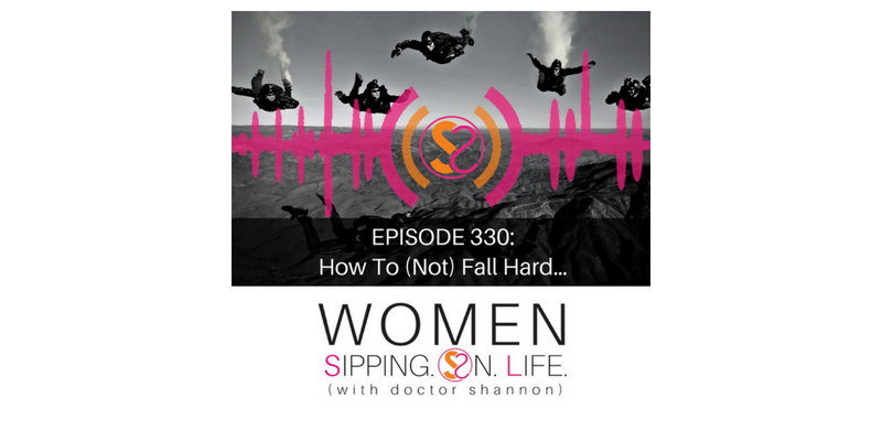EPISODE 330: How To (Not) Fall Hard…