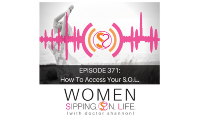EPISODE 371: How To Access Your S.O.L.