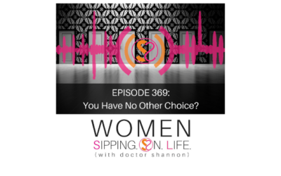 EPISODE 369: You Have No Other Choice?