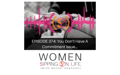 EPISODE 374: You Don't Have A Commitment Issue…