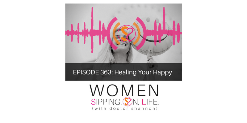 EPISODE 363: Healing Your Happy