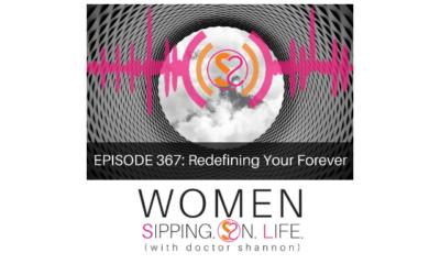EPISODE 367: Redefining Your Forever