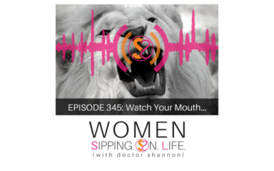 EPISODE 345: Watch Your Mouth…