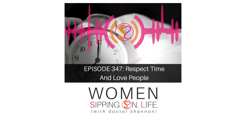 EPISODE 347: Respect Time And Love People