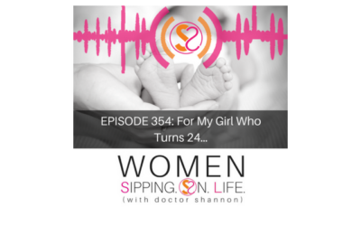 EPISODE 354: For My Girl Who Turns 24…