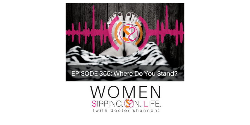 EPISODE 355: Where Do You Stand?