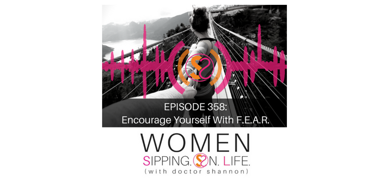 EPISODE 358: Encourage Yourself With F.E.A.R.