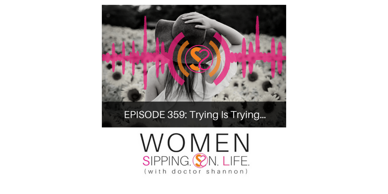 EPISODE 359: Trying Is Trying…