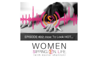 EPISODE 402: How to Look HOT…