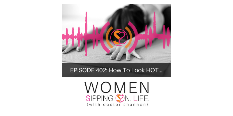 EPISODE 402: How to Look HOT…
