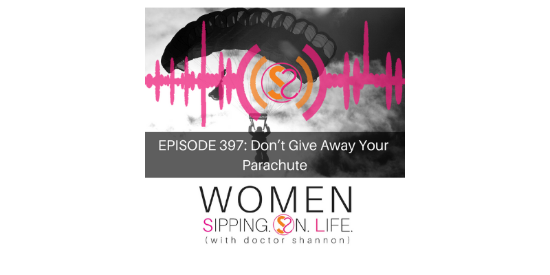 EPISODE 397: Don't Give Away Your Parachute