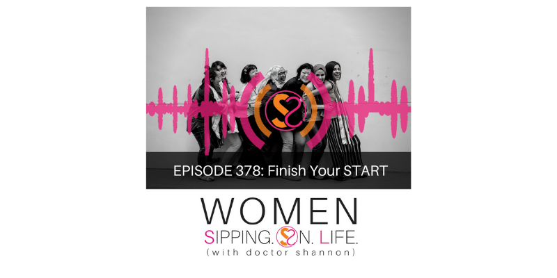 EPISODE 378:  Finish Your START