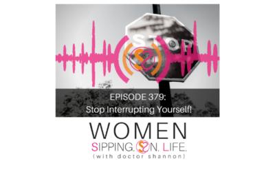 EPISODE 379: Stop Interrupting Yourself!