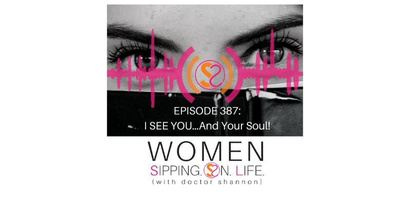 EPISODE 387: I SEE YOU…And Your Soul!