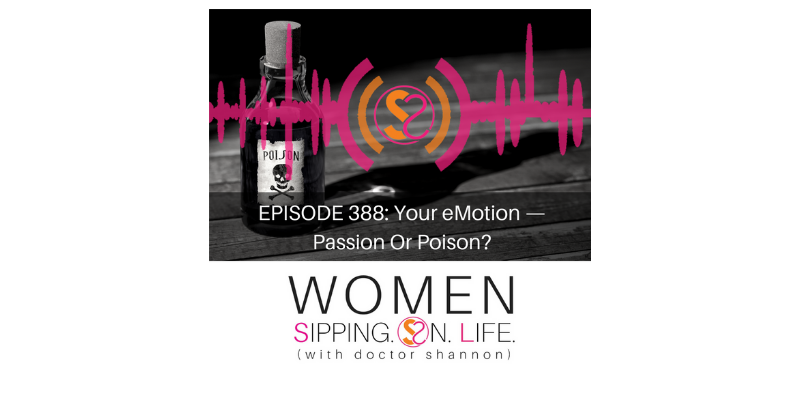 EPISODE 388: Your eMotion — Passion Or Poison?