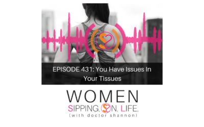 EPISODE 431: You Have Issues In Your Tissues