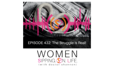 EPISODE 432: The Struggle Is Real!