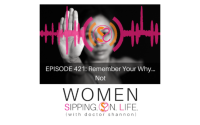 EPISODE 421: Remember Your Why…Not
