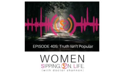 EPISODE 405: Truth Isn't Popular