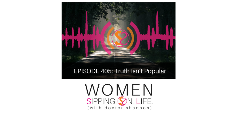 EPISODE 405: Truth Isn't Popular