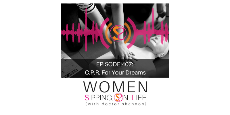 EPISODE 407: C.P.R. For Your Dreams
