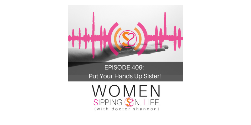 EPISODE 409: Put Your Hands Up Sister!