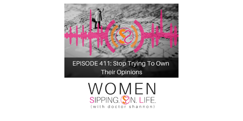 EPISODE 411: Stop Trying To Own Their Opinions