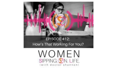 EPISODE 412: How's That Working For You?