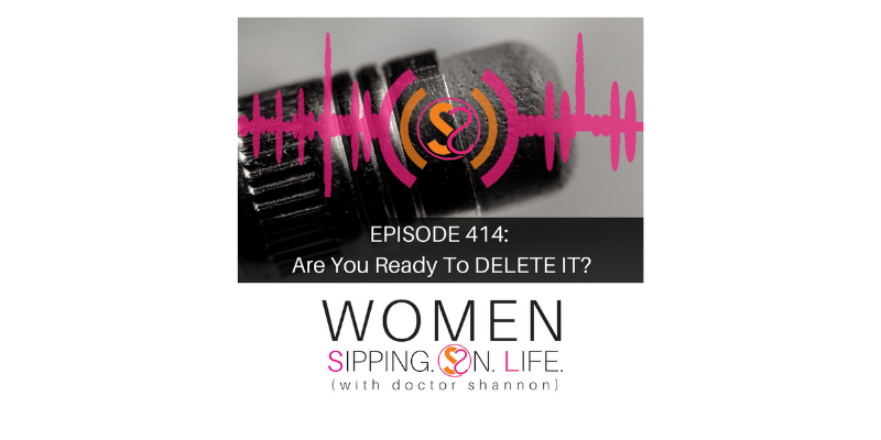 EPISODE 414: Are You Ready To DELETE IT?