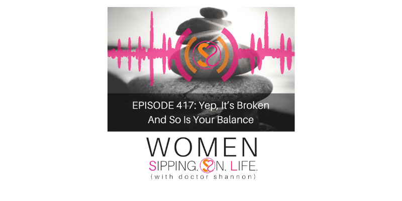 EPISODE 417: Yep, It's Broken And So Is Your Balance