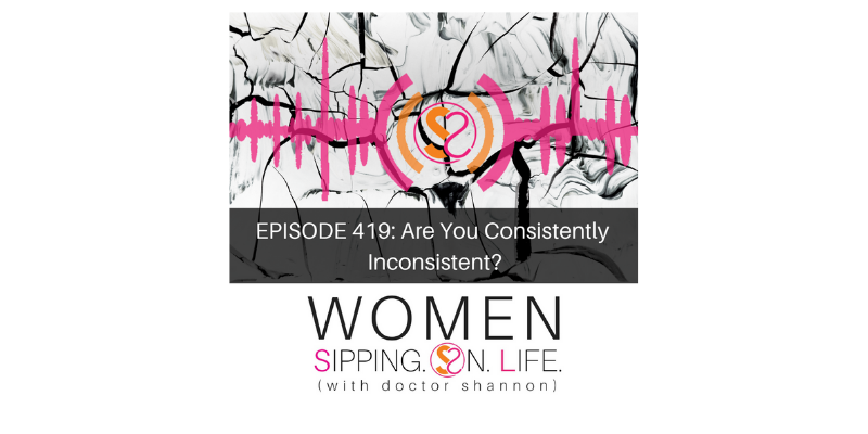 EPISODE 419: Are You Consistently Inconsistent?