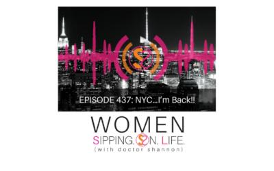 EPISODE 437: NYC…I'm Back!!