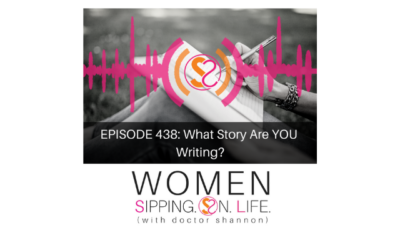 EPISODE 438: What Story Are YOU Writing?