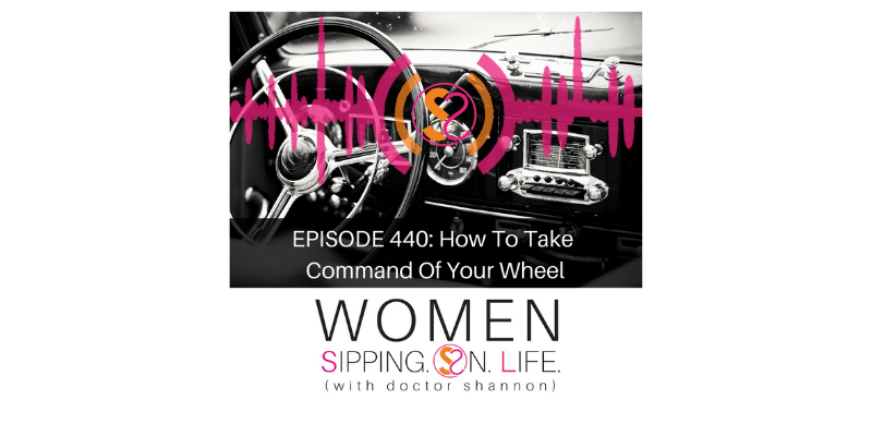 EPISODE 440: How To Take Command Of Your Wheel