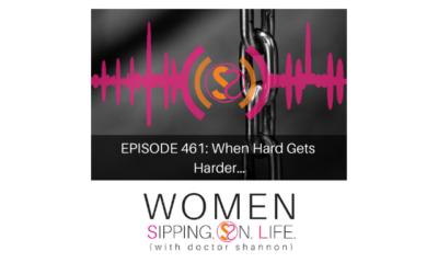 EPISODE 461: When Hard Gets Harder…