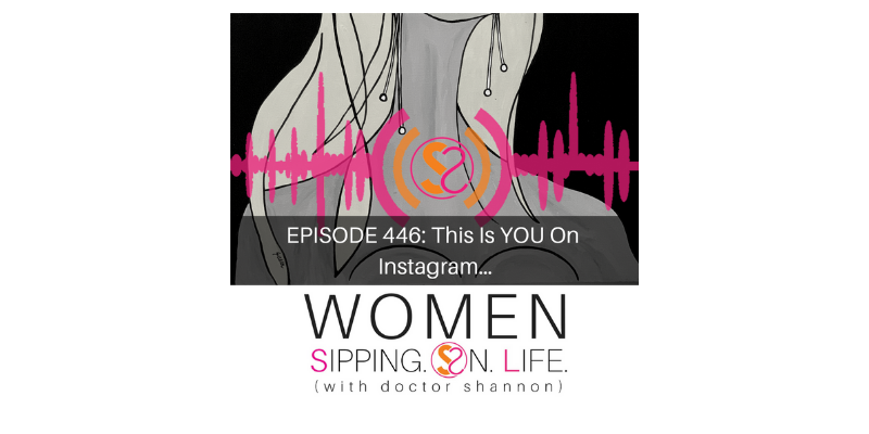 EPISODE 446: This Is YOU On Instagram…